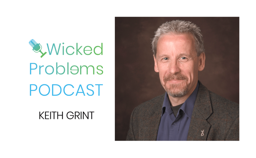 #20 Professor Keith Grint and the Wicked Problem of Leadership in Covid 19